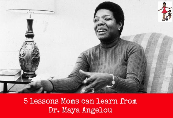 5 Lessons every mom can learn from Maya Angelou