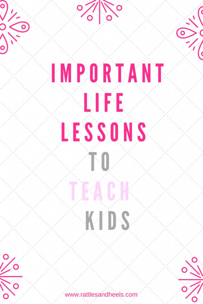 LIFE LESSONS I'M TEACHING MY KIDS