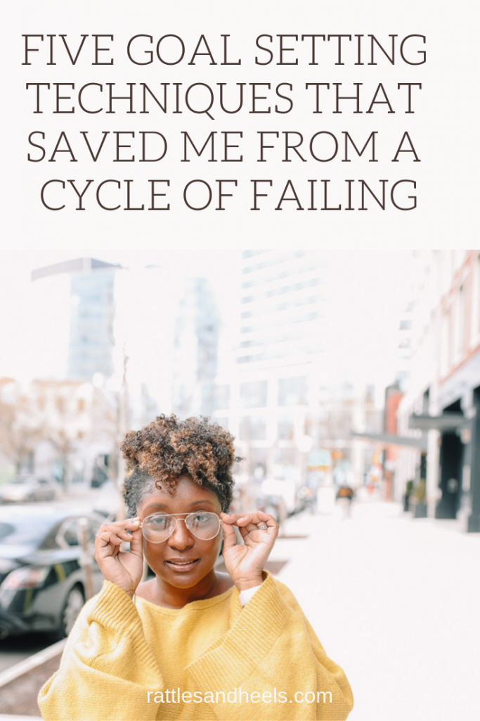 5 Goal Setting Techniques That Saved Me From A Cycle of Failing