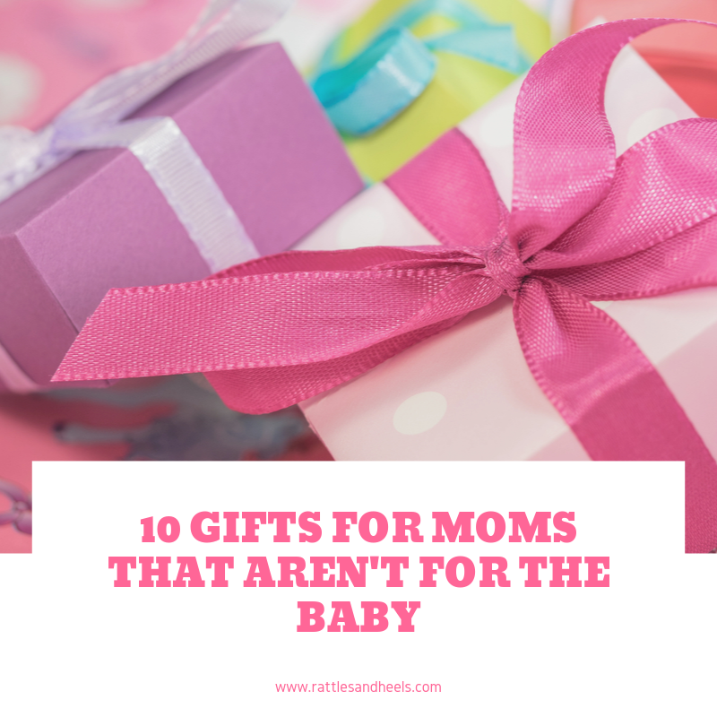 10 Gifts for Moms that aren't for the Baby